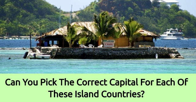 Can You Pick The Correct Capital For Each Of These Island Countries?