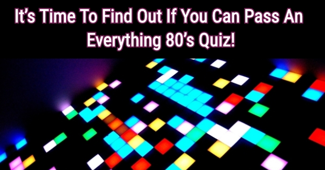 It's Time To Find Out If You Can Pass An Everything 80's Quiz!