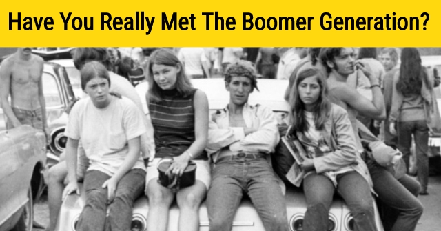 Have You Really Met The Boomer Generation?