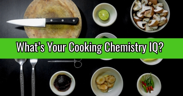 What's Your Cooking Chemistry IQ?