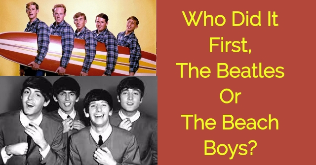 Who Did It First, The Beatles Or The Beach Boys?