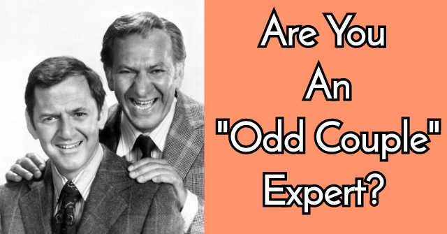 "Are You An ""Odd Couple"" Expert?"