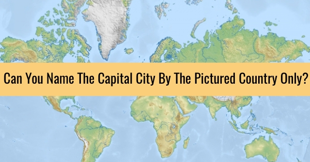 Can You Name The Capital City By The Pictured Country Only?