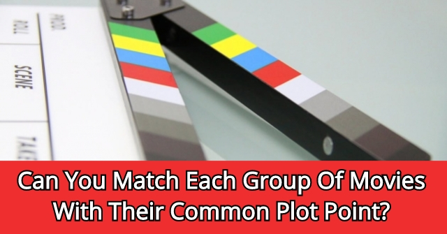 Can You Match Each Group Of Movies With Their Common Plot Point?