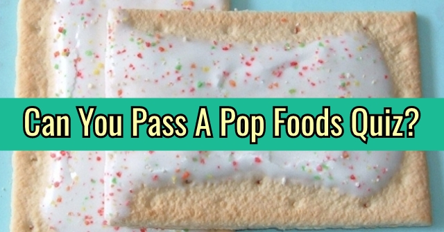 Can You Pass A Pop Foods Quiz?