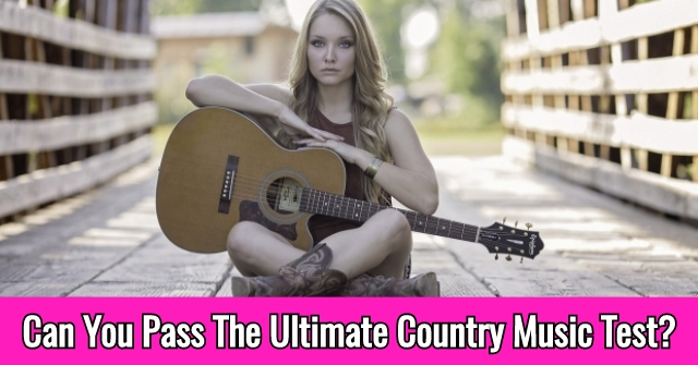 Can You Pass The Ultimate Country Music Test?