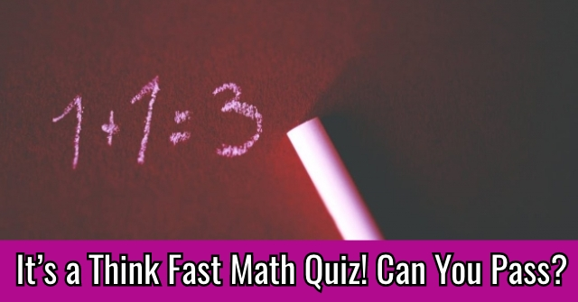 It's a Think Fast Math Quiz! Can You Pass?