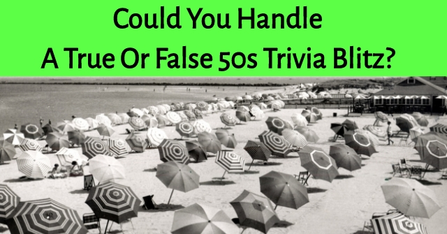 Could You Handle A True Or False 50s Trivia Blitz?