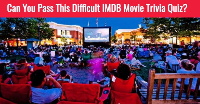 Can You Pass This Difficult IMDB Movie Trivia Quiz?
