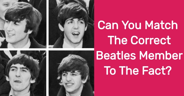 Can You Match The Correct Beatles Member To The Fact?