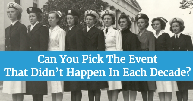 Can You Pick The Event That Didn't Happen In Each Decade?