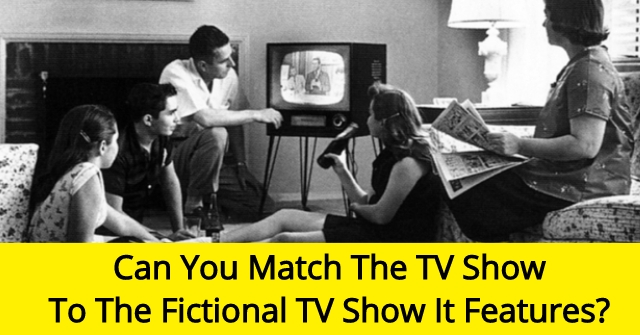 Can You Match The TV Show To The Fictional TV Show It Features?