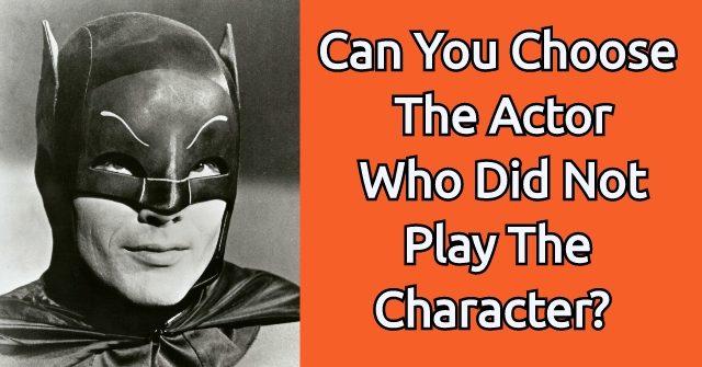 Can You Choose The Actor Who Did Not Play The Character?