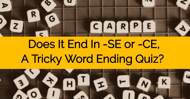 Does It End In -SE or -CE, A Tricky Word Ending Quiz?