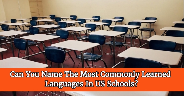 Can You Name The Most Commonly Learned Languages In US Schools?
