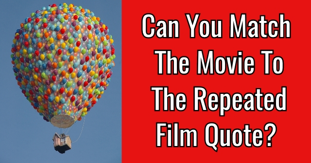 Can You Match The Movie To The Repeated Film Quote?