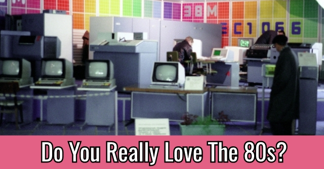 Do You Really Love The 80s?