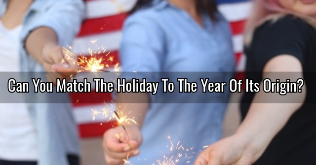 Can You Match The Holiday To The Year Of Its Origin?