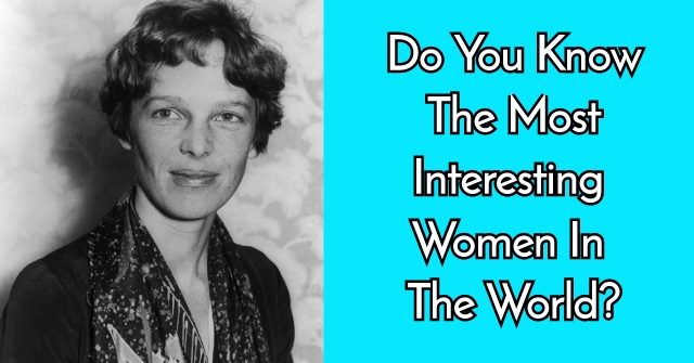 Do You Know The Most Interesting Women In The World?