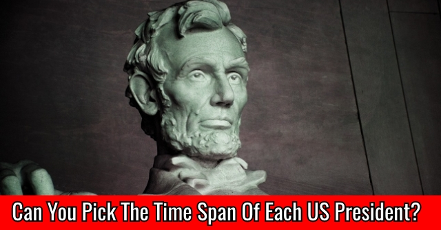 Can You Pick The Time Span Of Each US President?
