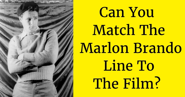 Can You Match The Marlon Brando Line To The Film?
