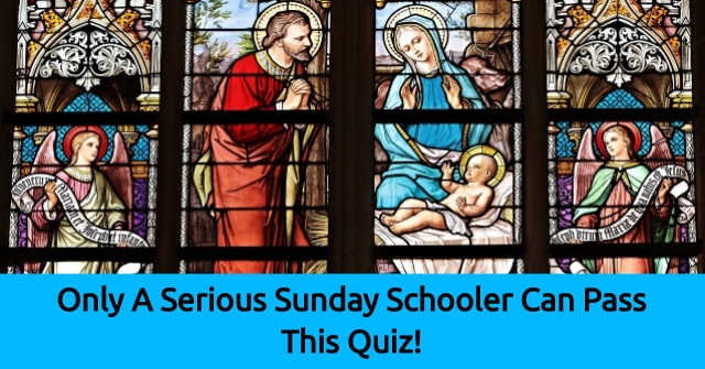 Only A Serious Sunday Schooler Can Pass This Quiz!