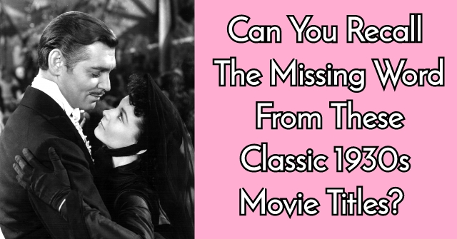 Can You Recall The Missing Word From These Classic 1930s Movie Titles?