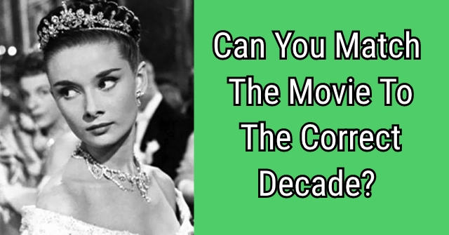 Can You Match The Movie To The Correct Decade?