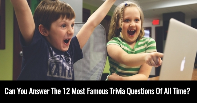 Can You Answer The 12 Most Famous Trivia Questions Of All Time?