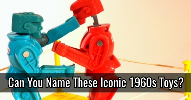 Can You Name These Iconic 1960s Toys?