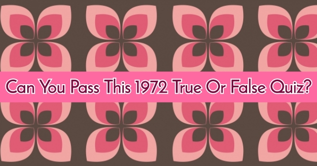 Can You Pass This 1972 True Or False Quiz?