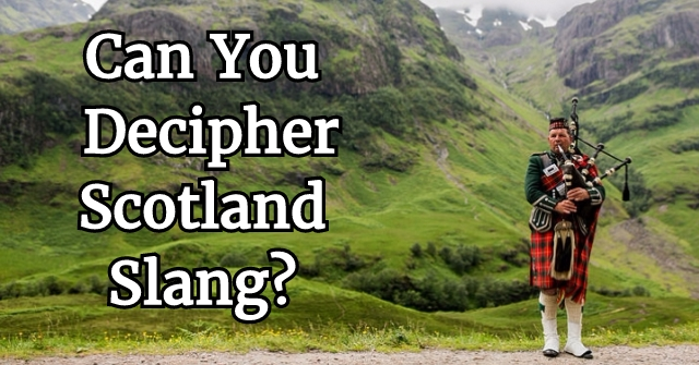 Can You Decipher Scotland Slang?
