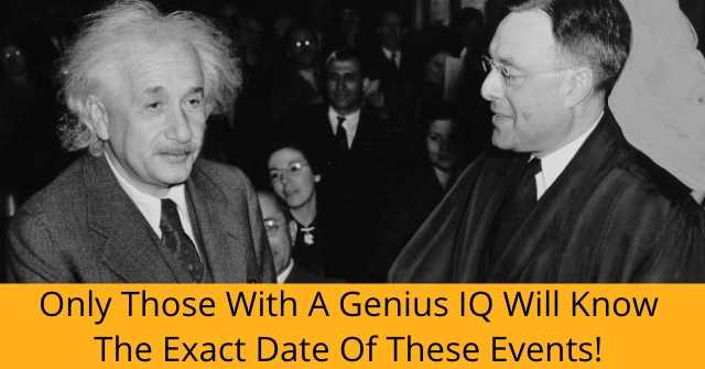 Only Those With A Genius IQ Will Know The Exact Date Of These Events!