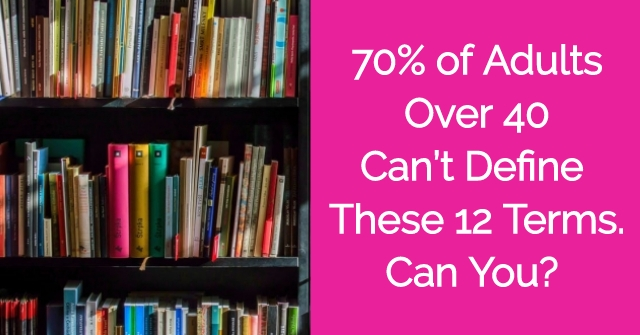 70% of Adults Over 40 Can't Define These 12 Terms. Can You?