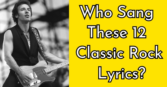 Who Sang These 12 Classic Rock Lyrics?