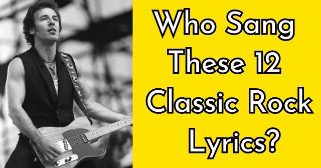 Who Sang These 12 Classic Rock Lyrics?