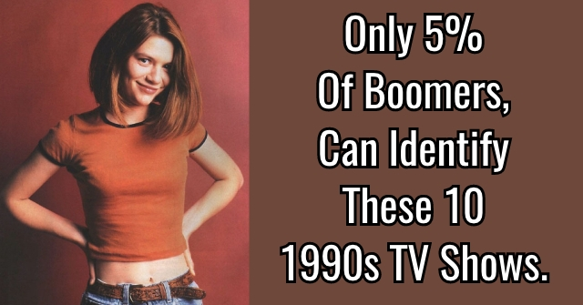 Only 5% Of Boomers, Can Identify These 10 1990s TV Shows.