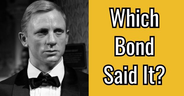 Which Bond Said It?