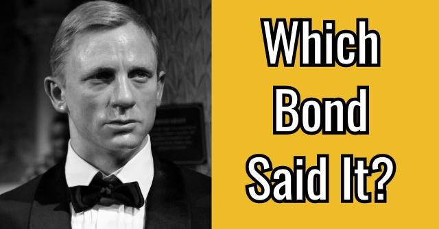 Which Bond Said It?