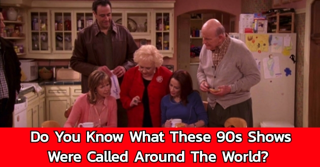 Do You Know What These 90s Shows Were Called Around The World?