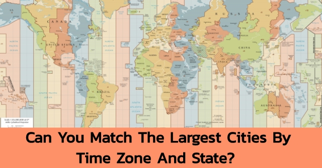 Can You Match The Largest Cities By Time Zone And State?
