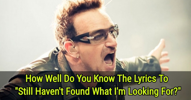 "How Well Do You Know The Lyrics To ""Still Haven't Found What I'm Looking For?"""
