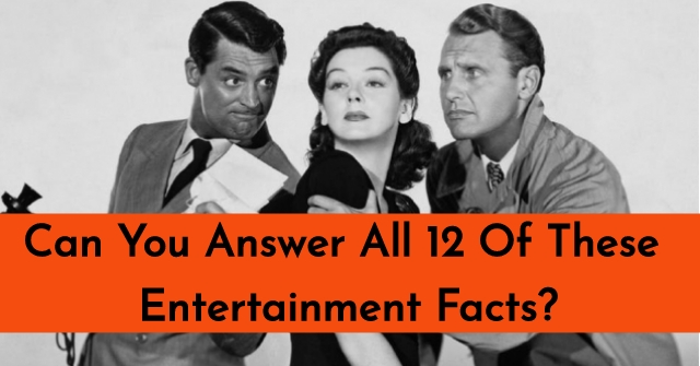 Can You Answer All 12 Of These Entertainment Facts?