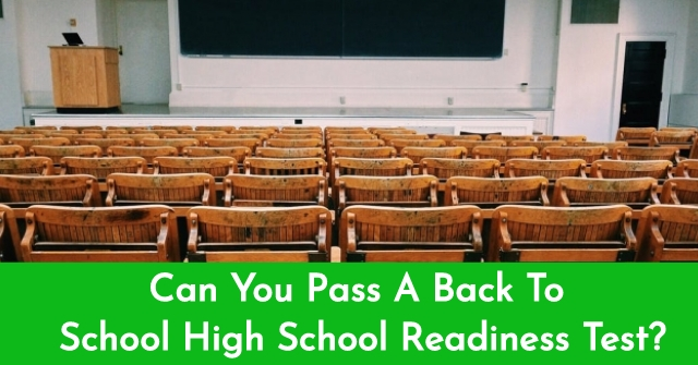 Can You Pass A Back To School High School Readiness Test?