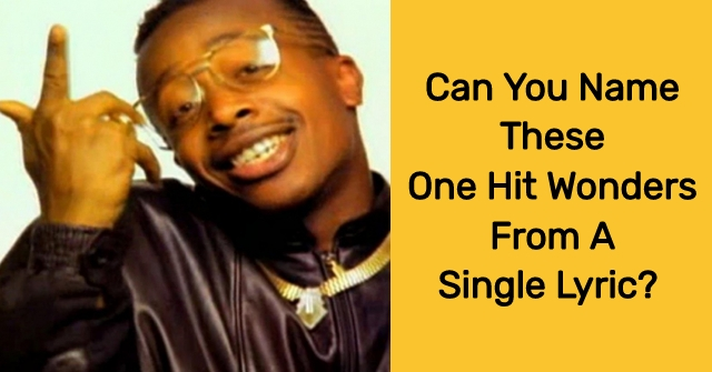 Can You Name These One Hit Wonders From A Single Lyric?