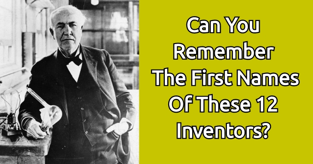 Can You Remember The First Names Of These 12 Inventors?
