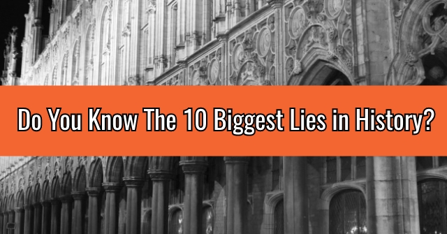 Do You Know The 10 Biggest Lies in History?