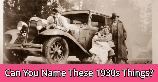 Can You Name These 1930s Things?