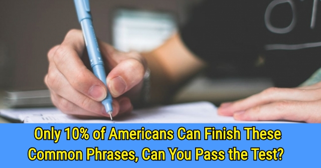 Only 10% of Americans Can Finish These Common Phrases, Can You Pass the Test?