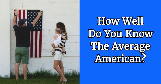 How Well Do You Know The Average American?